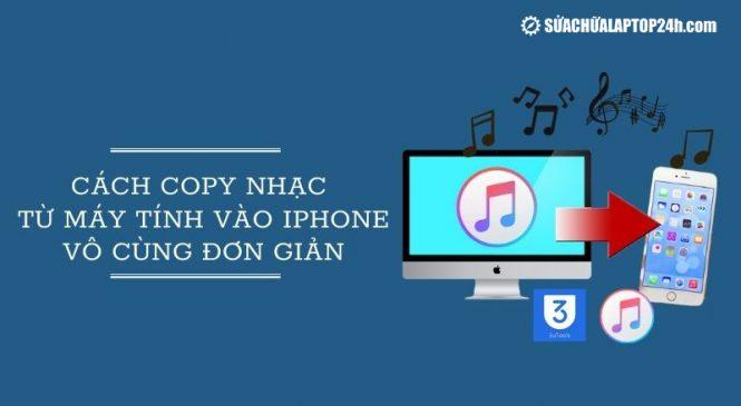 Mách bạn cách copy nhạc từ máy tính vào iPhone nhanh chóng